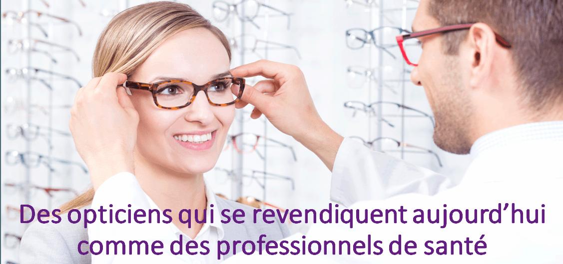 Des opticiens qui se revendiquent aujourd'hui comme des professionnels de santé.