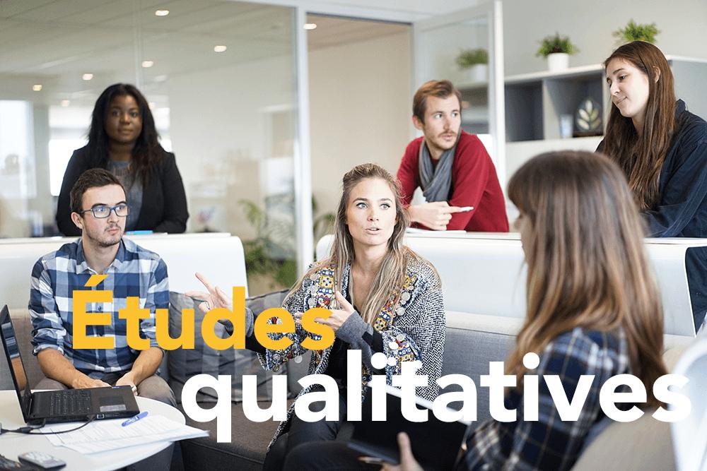 Les études qualitatives pour voir mieux et plus loin